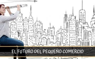 El futuro del Pequeño Comercio.